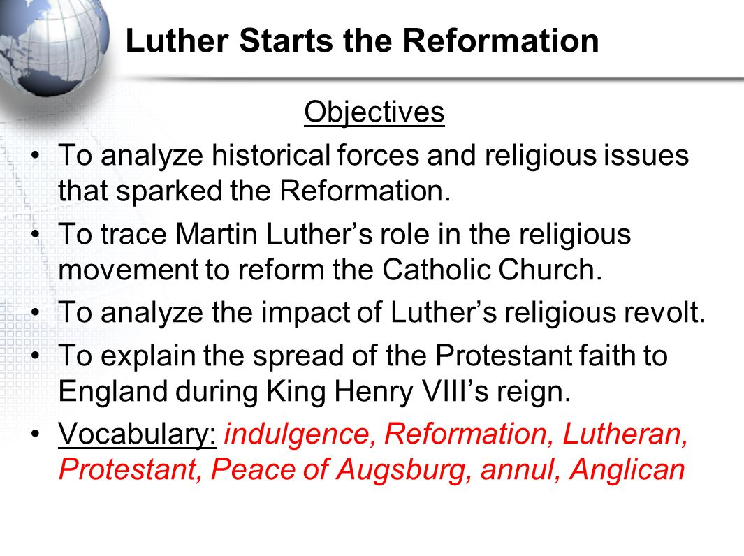 Objectives To analyze historical forces and religious issues that sparked the Reformation. To trace Martin Luther's role in the religious movement to