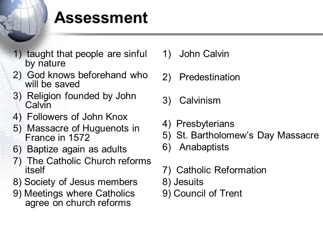 Assessment 1) taught that people are sinful by nature 2) God knows beforehand who will be saved 3) Religion founded by John Calvin 4) Followers of Joh