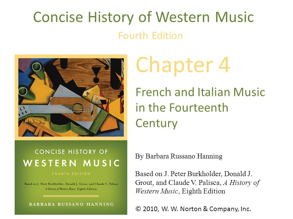 © 2010, W. W. Norton & Company, Inc. By Barbara Russano Hanning Based on J. Peter Burkholder, Donald J. Grout, and Claude V. Palisca, A History of Wes