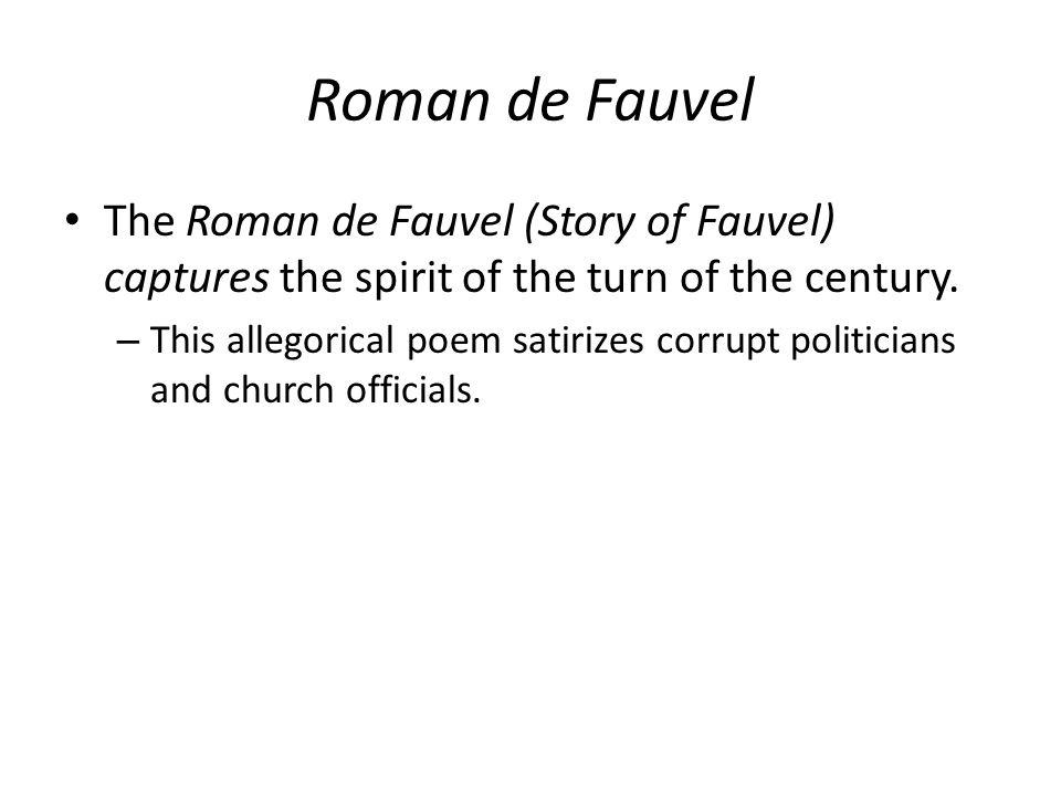 Roman de Fauvel The Roman de Fauvel (Story of Fauvel) captures the spirit of the turn of the century. – This allegorical poem satirizes corrupt politi