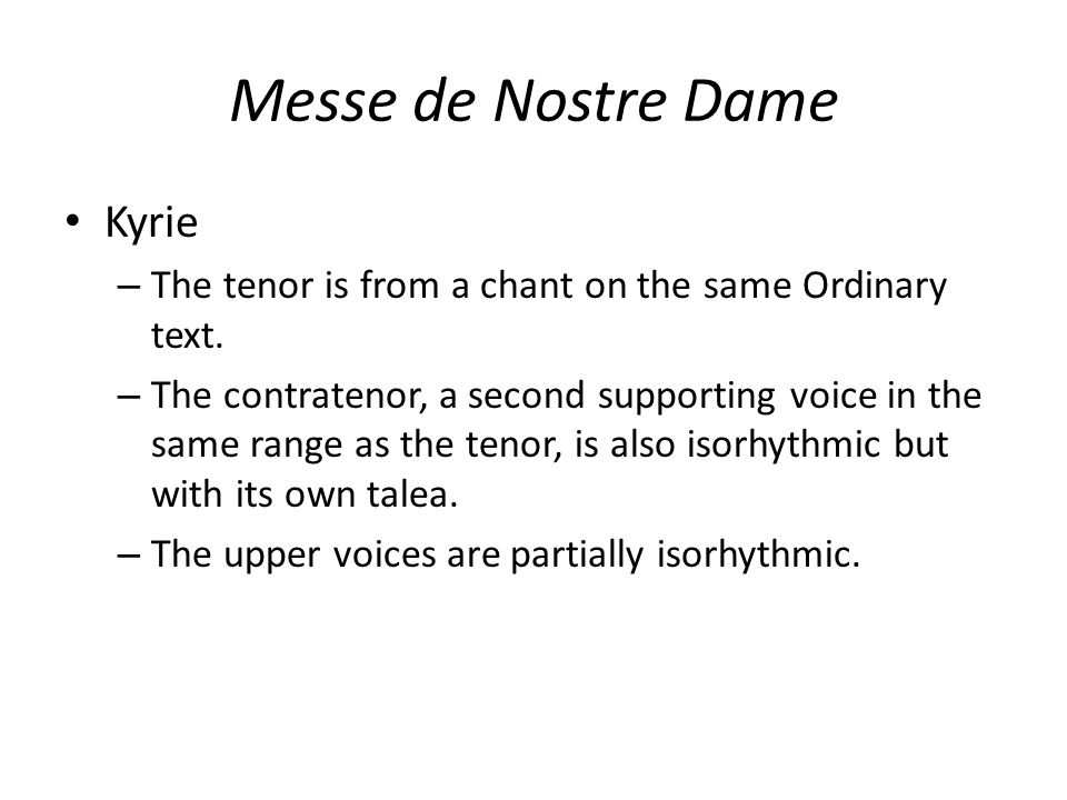 Messe de Nostre Dame Kyrie – The tenor is from a chant on the same Ordinary text. – The contratenor, a second supporting voice in the same range as th