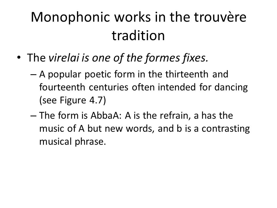 Monophonic works in the trouvère tradition The virelai is one of the formes fixes.