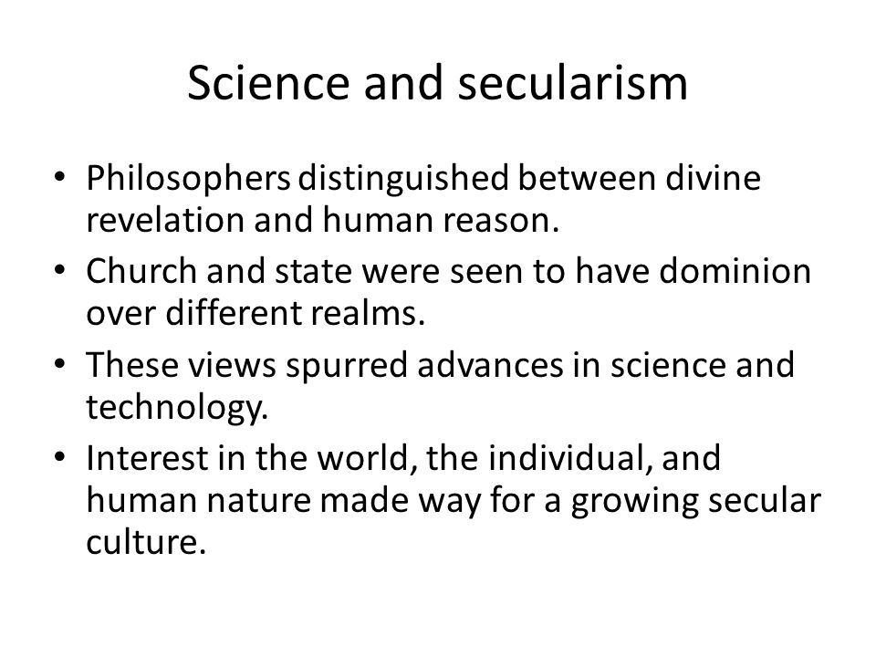 Science and secularism Philosophers distinguished between divine revelation and human reason.