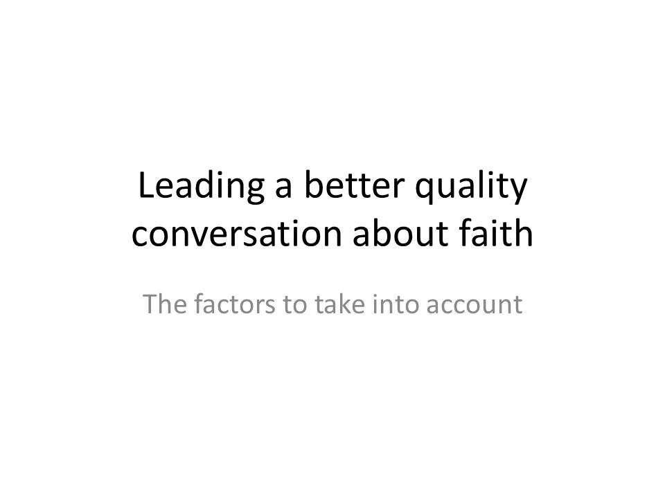 Leading a better quality conversation about faith The factors to take into account