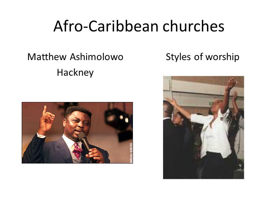 Afro-Caribbean churches Matthew Ashimolowo Hackney Styles of worship