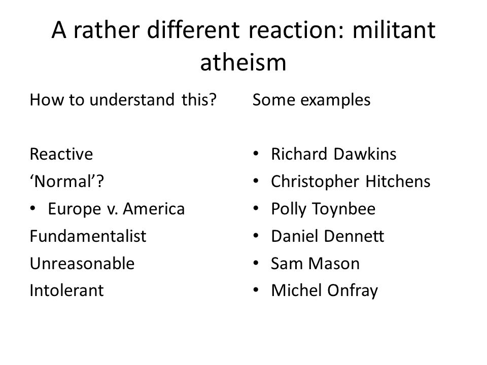 A rather different reaction: militant atheism How to understand this.