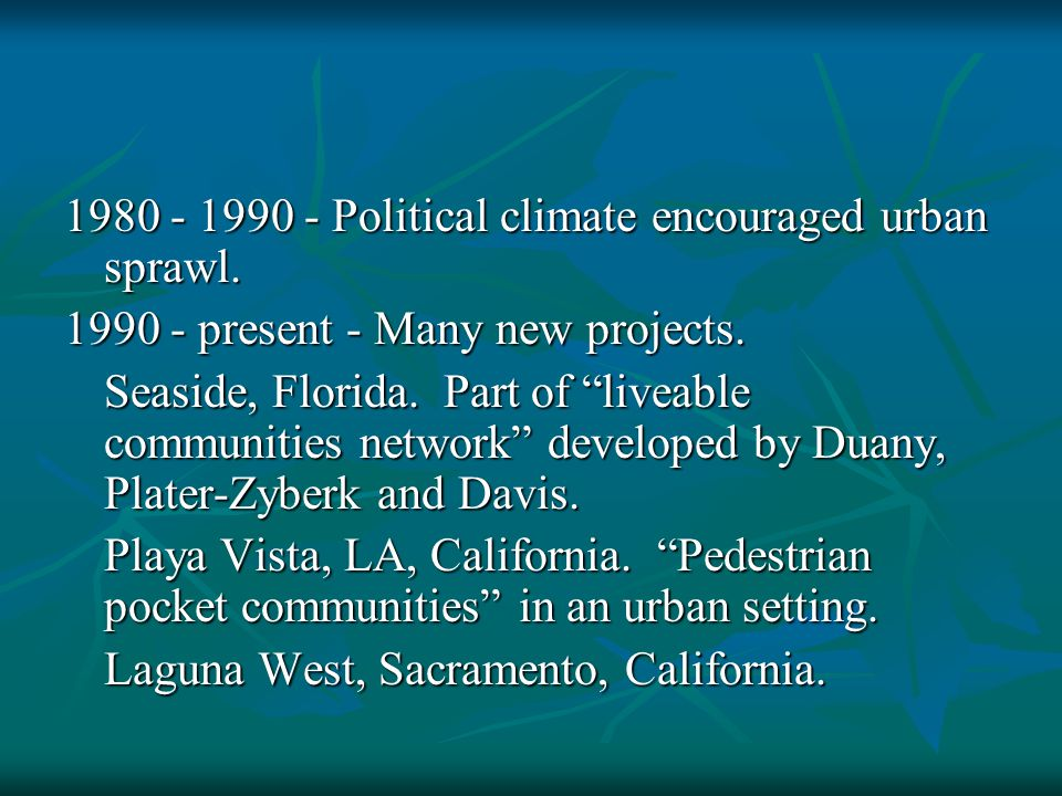 1980 - 1990 - Political climate encouraged urban sprawl.