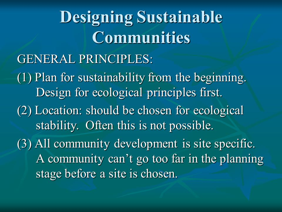 Designing Sustainable Communities GENERAL PRINCIPLES: (1) Plan for sustainability from the beginning.