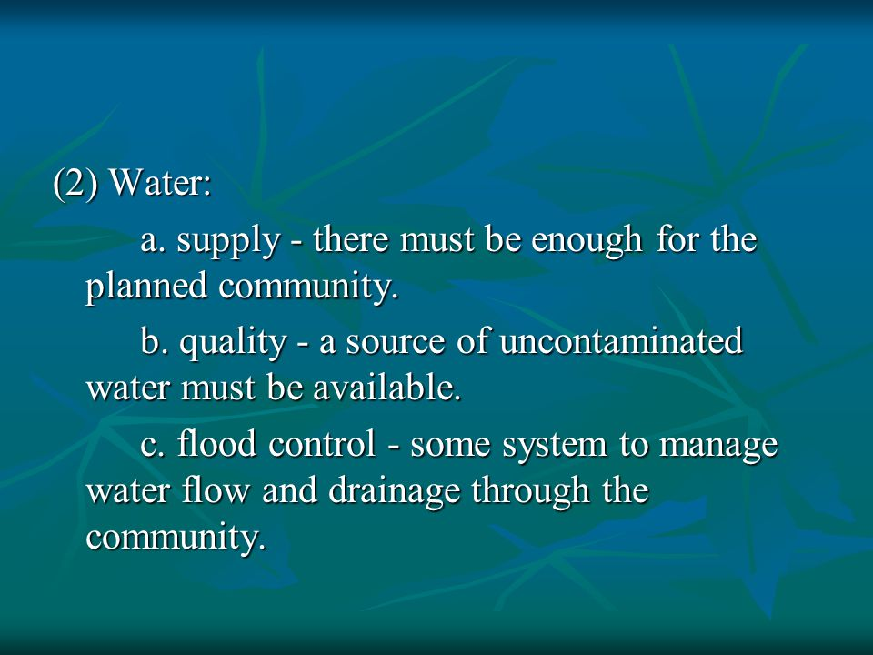 (2) Water: a. supply - there must be enough for the planned community.