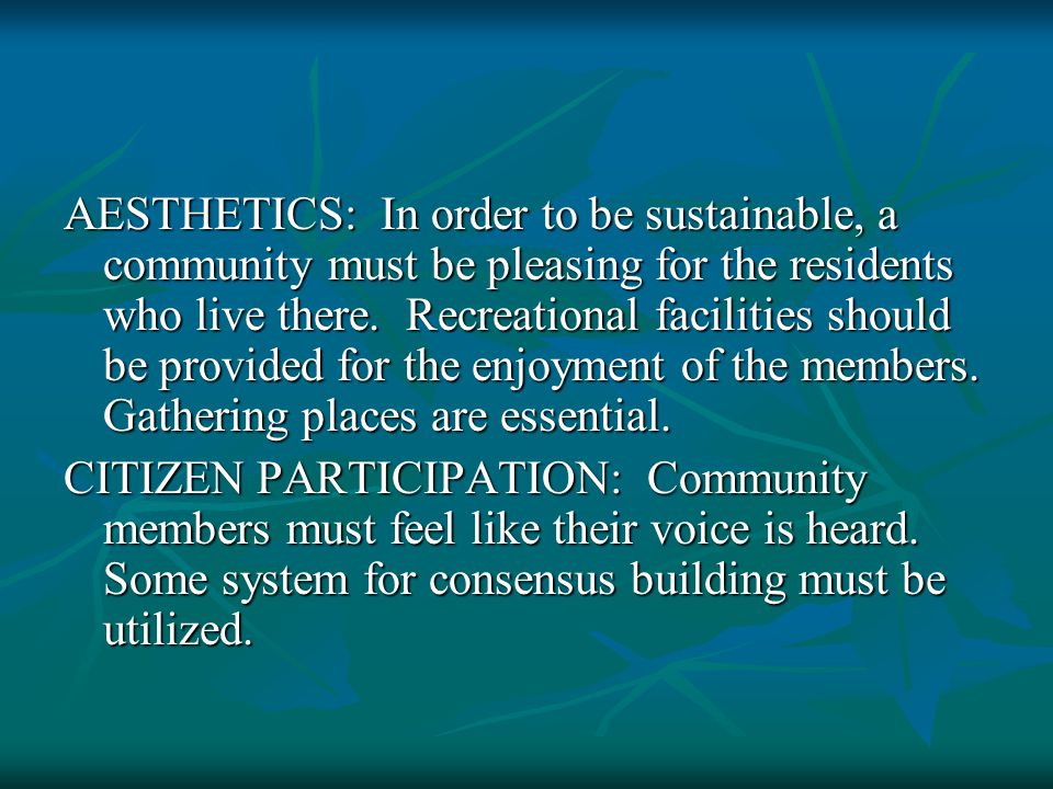 AESTHETICS: In order to be sustainable, a community must be pleasing for the residents who live there.