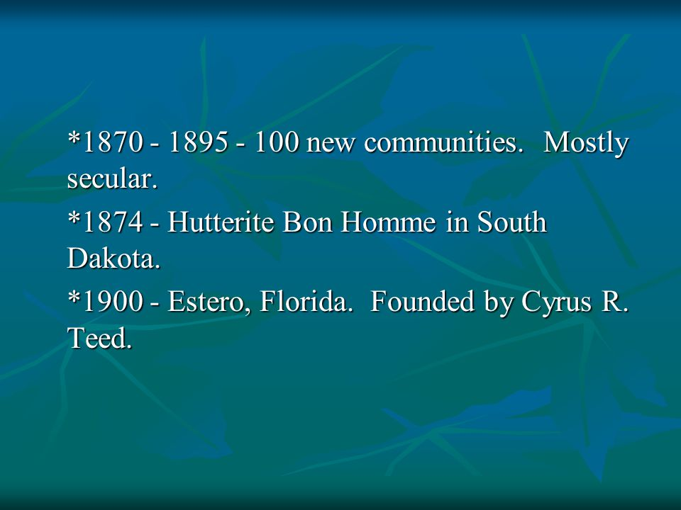 *1870 - 1895 - 100 new communities. Mostly secular.