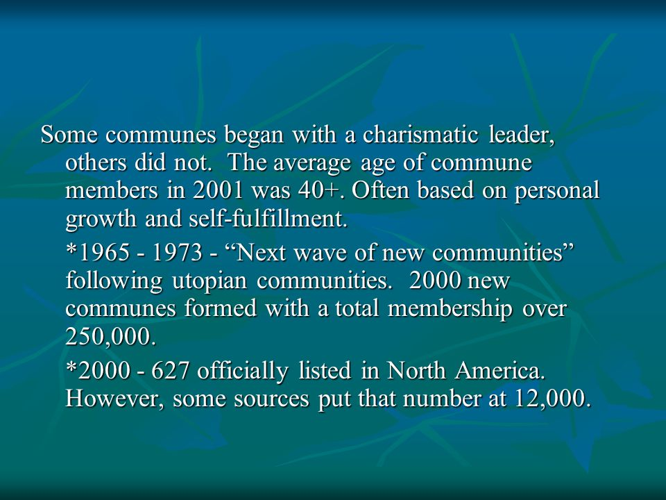 Some communes began with a charismatic leader, others did not.