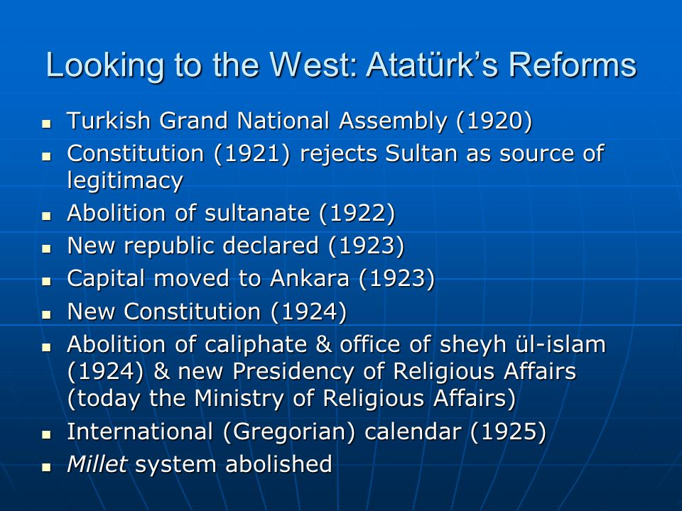 Looking to the West: Atatürk's Reforms Turkish Grand National Assembly (1920) Turkish Grand National Assembly (1920) Constitution (1921) rejects Sulta