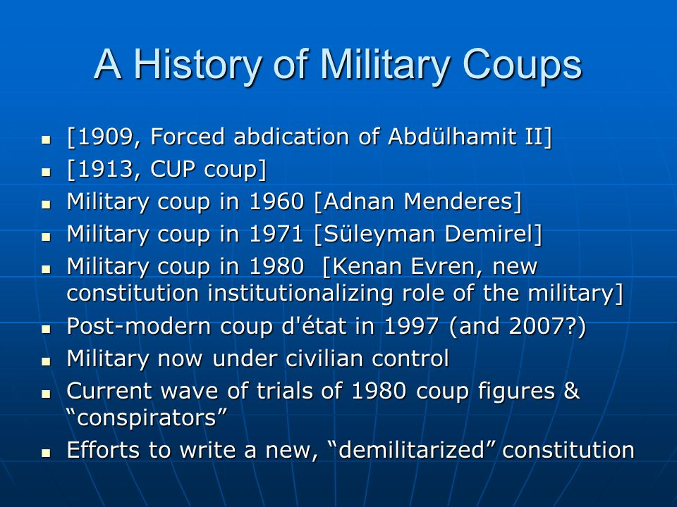 A History of Military Coups [1909, Forced abdication of Abdülhamit II] [1909, Forced abdication of Abdülhamit II] [1913, CUP coup] [1913, CUP coup] Mi