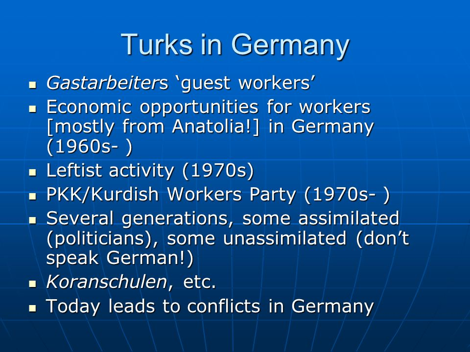 Turks in Germany Gastarbeiters 'guest workers' Gastarbeiters 'guest workers' Economic opportunities for workers [mostly from Anatolia!] in Germany (19