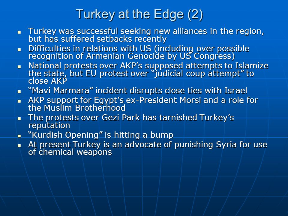 Turkey at the Edge (2) Turkey was successful seeking new alliances in the region, but has suffered setbacks recently Turkey was successful seeking new