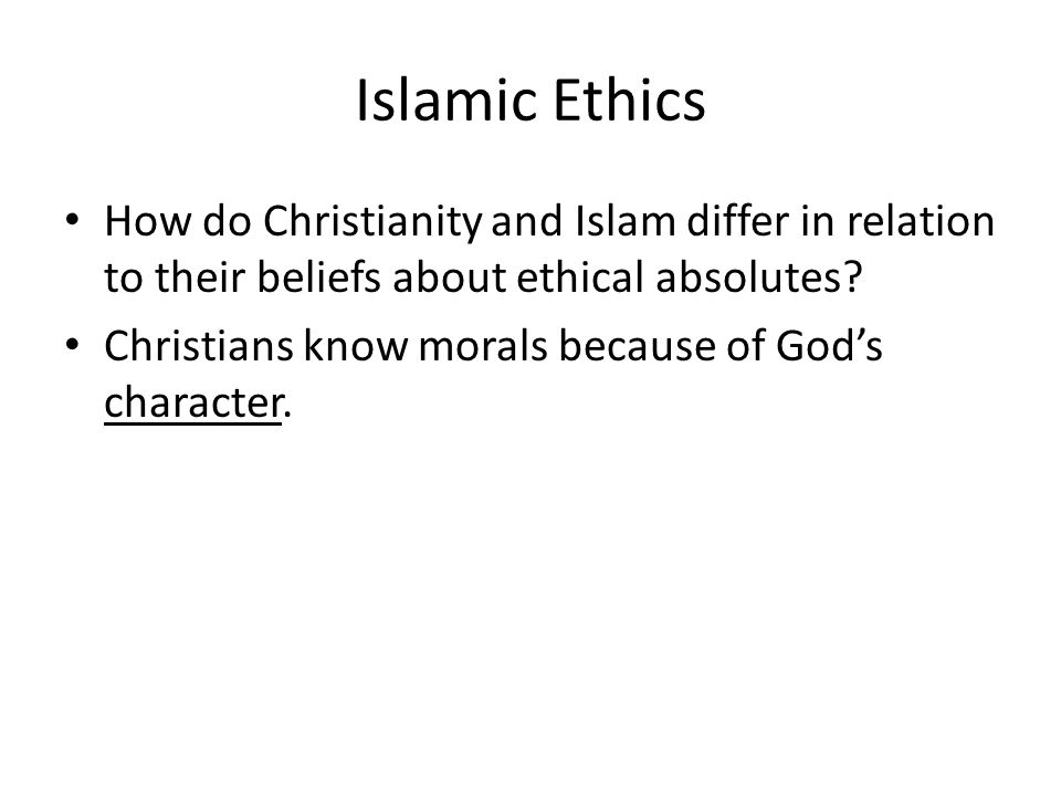 Islamic Ethics How do Christianity and Islam differ in relation to their beliefs about ethical absolutes.