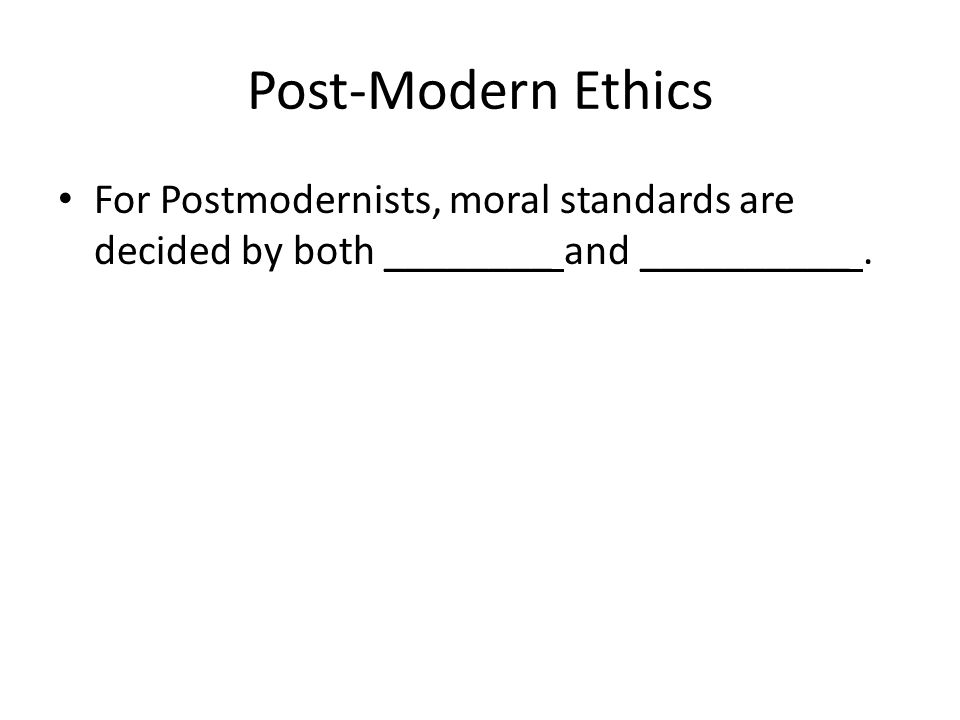 Post-Modern Ethics For Postmodernists, moral standards are decided by both ________ and __________.