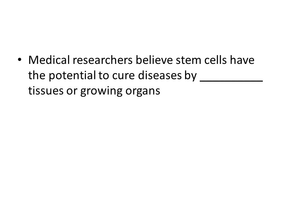 Medical researchers believe stem cells have the potential to cure diseases by __________ tissues or growing organs