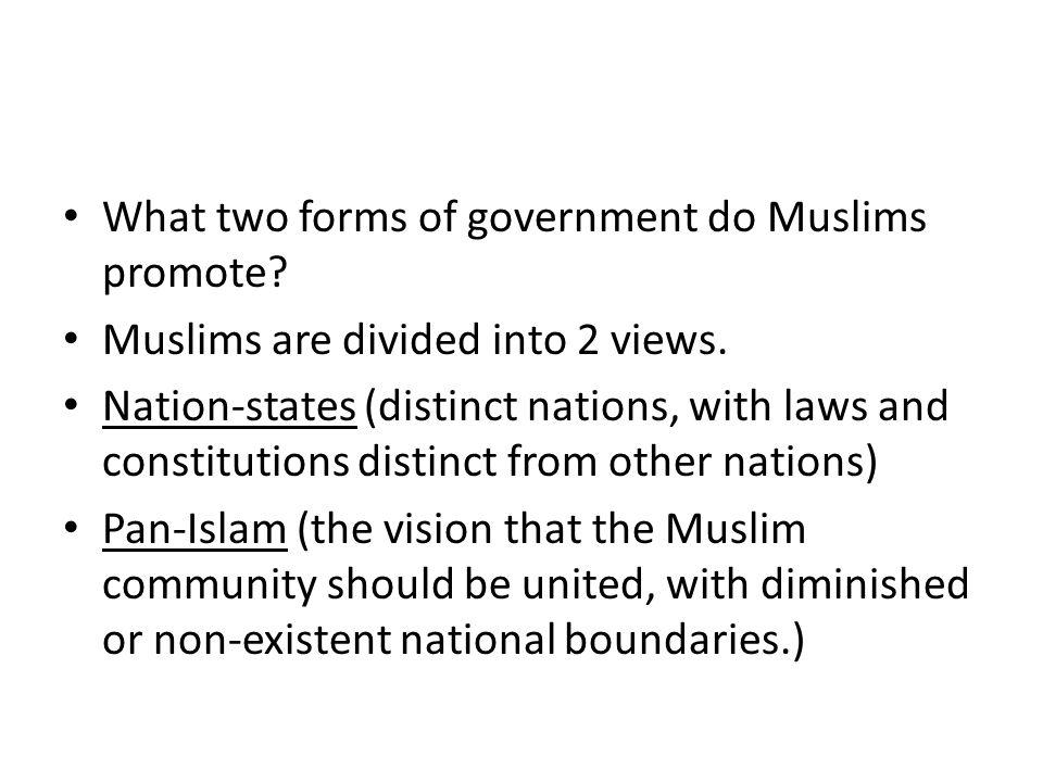 What two forms of government do Muslims promote. Muslims are divided into 2 views.
