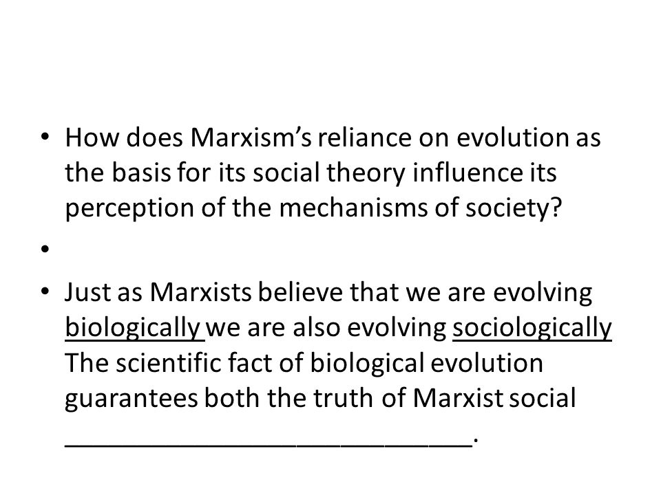 How does Marxism's reliance on evolution as the basis for its social theory influence its perception of the mechanisms of society.
