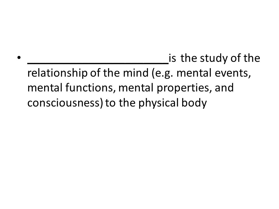 _______________________is the study of the relationship of the mind (e.g.