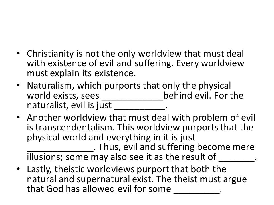Christianity is not the only worldview that must deal with existence of evil and suffering.
