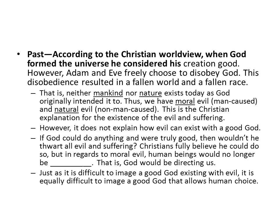 Past—According to the Christian worldview, when God formed the universe he considered his creation good.