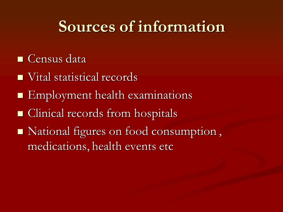 Sources of information Census data Census data Vital statistical records Vital statistical records Employment health examinations Employment health ex