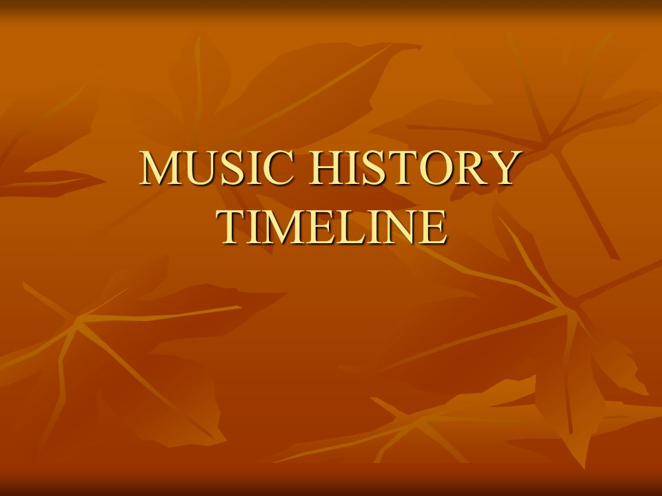 MUSIC HISTORY TIMELINE