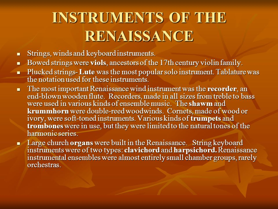 INSTRUMENTS OF THE RENAISSANCE Strings, winds and keyboard instruments. Strings, winds and keyboard instruments. Bowed strings were viols, ancestors o