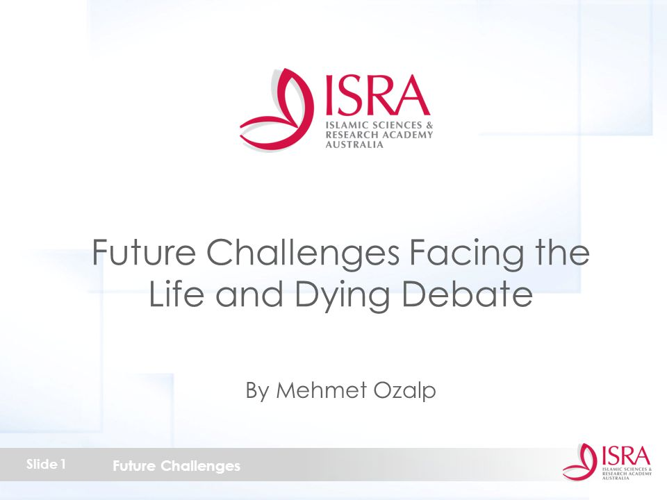 Future Challenges Slide 1 Future Challenges Facing the Life and Dying Debate By Mehmet Ozalp
