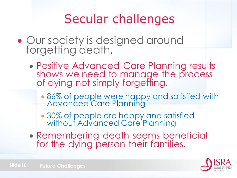 Future Challenges Slide 10  Our society is designed around forgetting death.