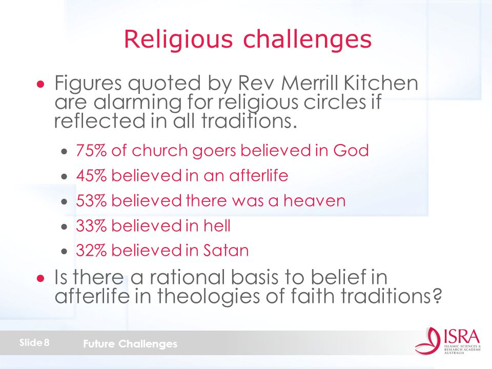 Future Challenges Slide 8  Figures quoted by Rev Merrill Kitchen are alarming for religious circles if reflected in all traditions.