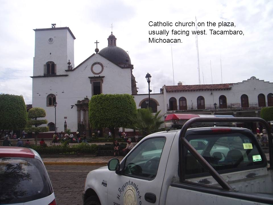 Catholic church on the plaza, usually facing west. Tacambaro, Michoacan.