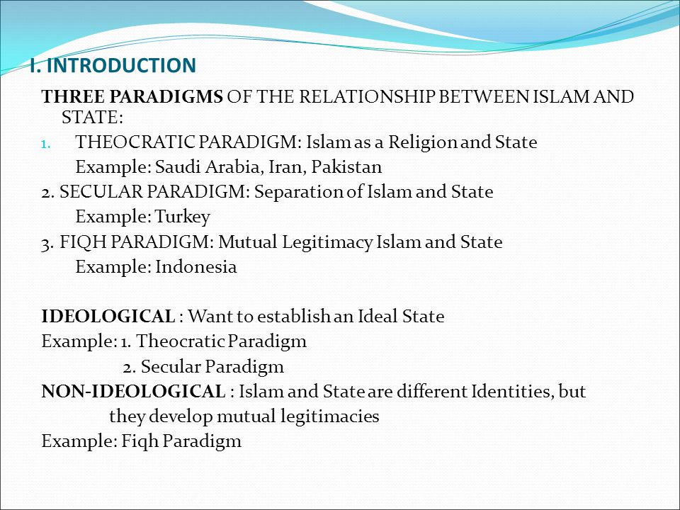 I.INTRODUCTION THREE PARADIGMS OF THE RELATIONSHIP BETWEEN ISLAM AND STATE: 1.