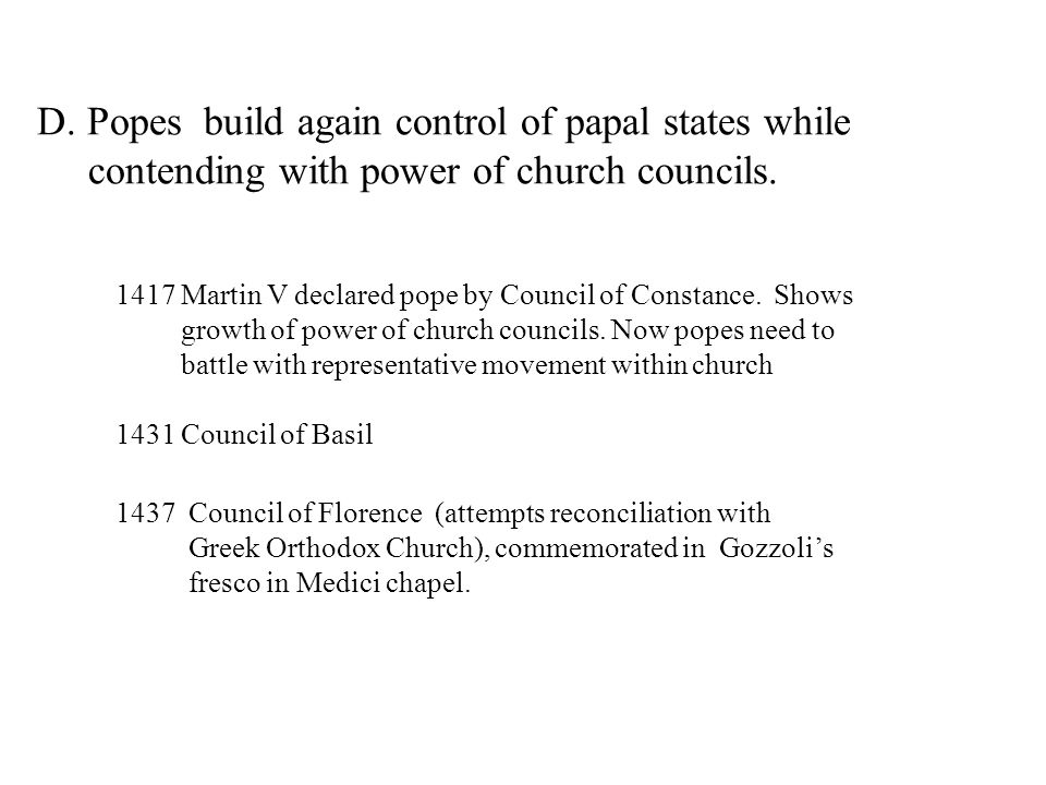 D. Popes build again control of papal states while contending with power of church councils. 1417 Martin V declared pope by Council of Constance. Show