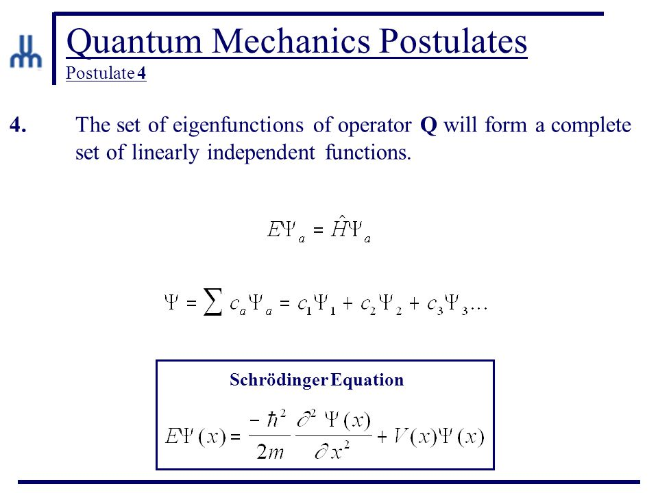 Quantum Mechanics Postulates Postulate 4 Schrödinger Equation 4. The set of eigenfunctions of operator Q will form a complete set of linearly independ