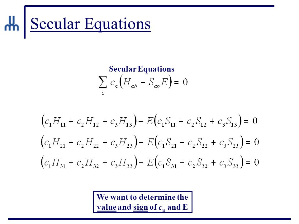 Secular Equations We want to determine the value and sign of c a and E