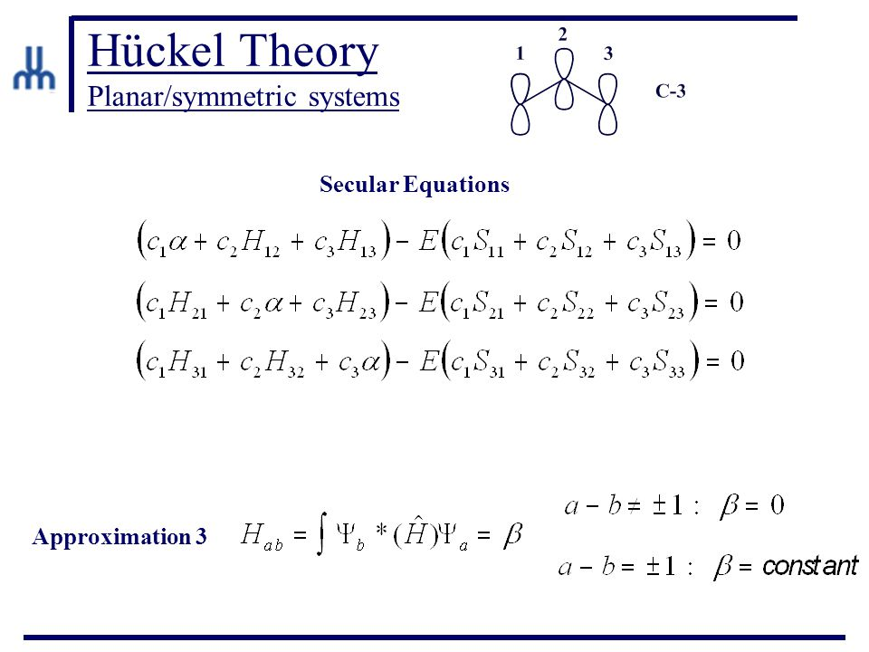 Hückel Theory Planar/symmetric systems Approximation 3 Secular Equations