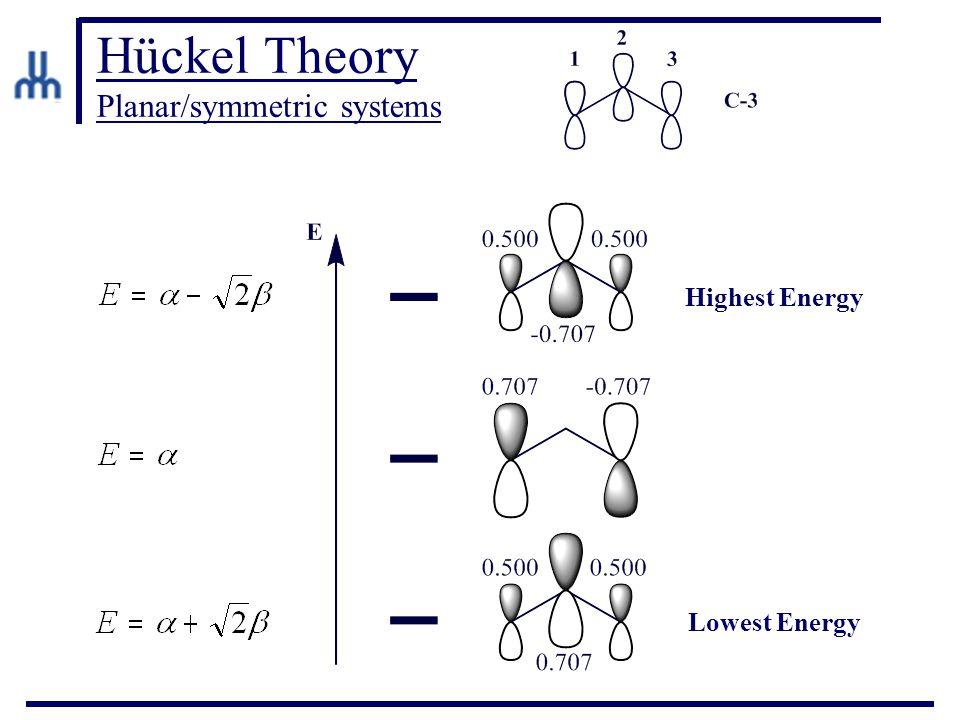 Hückel Theory Planar/symmetric systems Highest Energy Lowest Energy