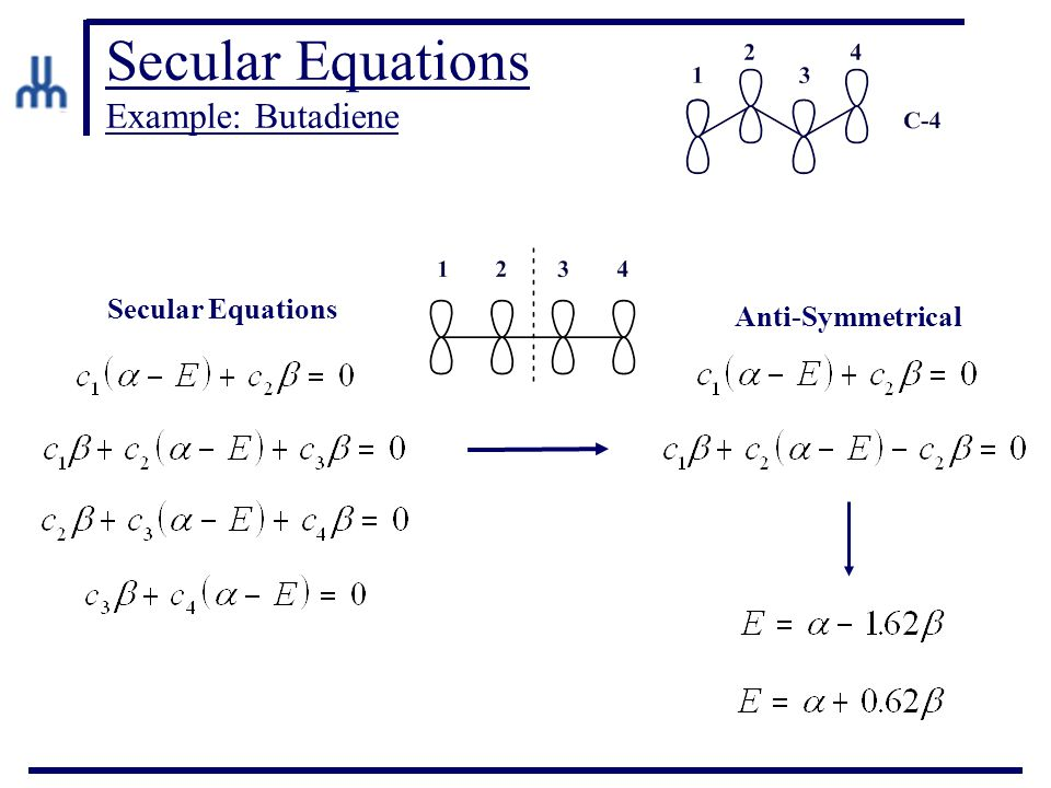 Secular Equations Example: Butadiene Secular Equations Anti-Symmetrical