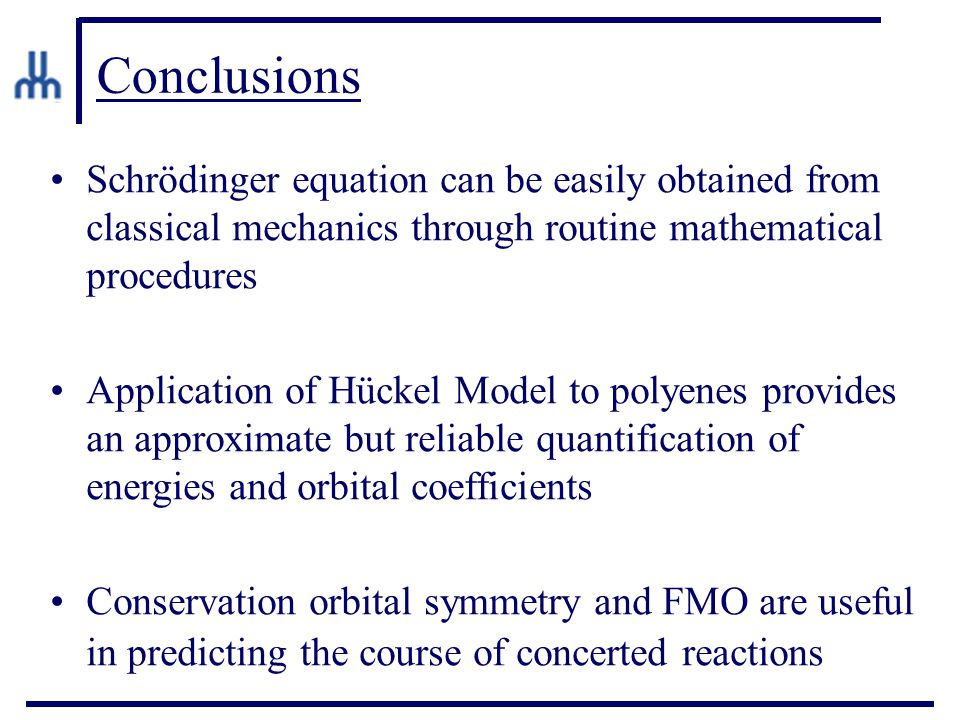 Conclusions Schrödinger equation can be easily obtained from classical mechanics through routine mathematical procedures Application of Hückel Model t