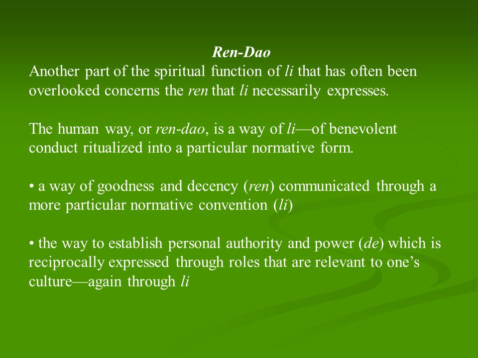 Ren-Dao Another part of the spiritual function of li that has often been overlooked concerns the ren that li necessarily expresses.