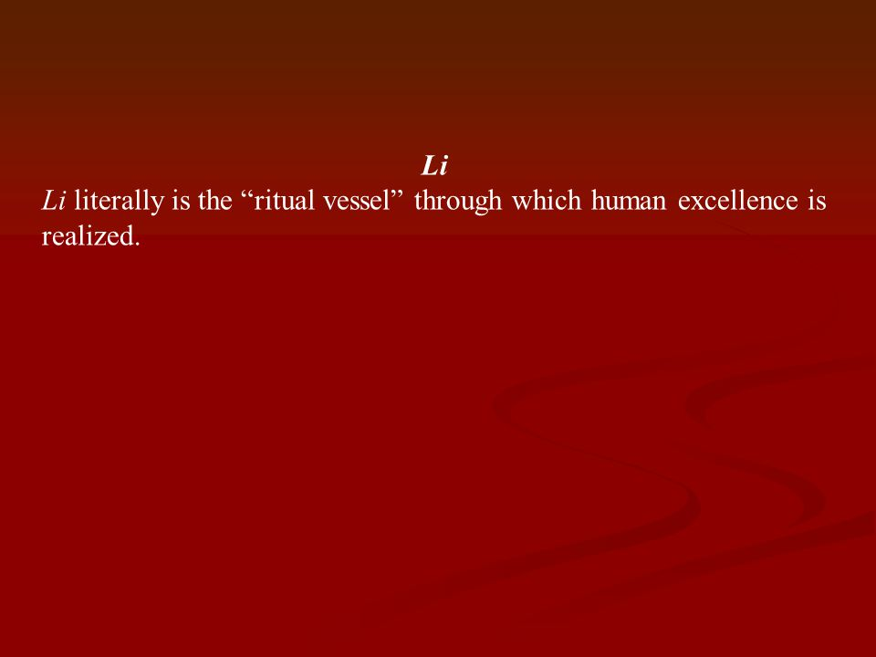 Li Li literally is the ritual vessel through which human excellence is realized.
