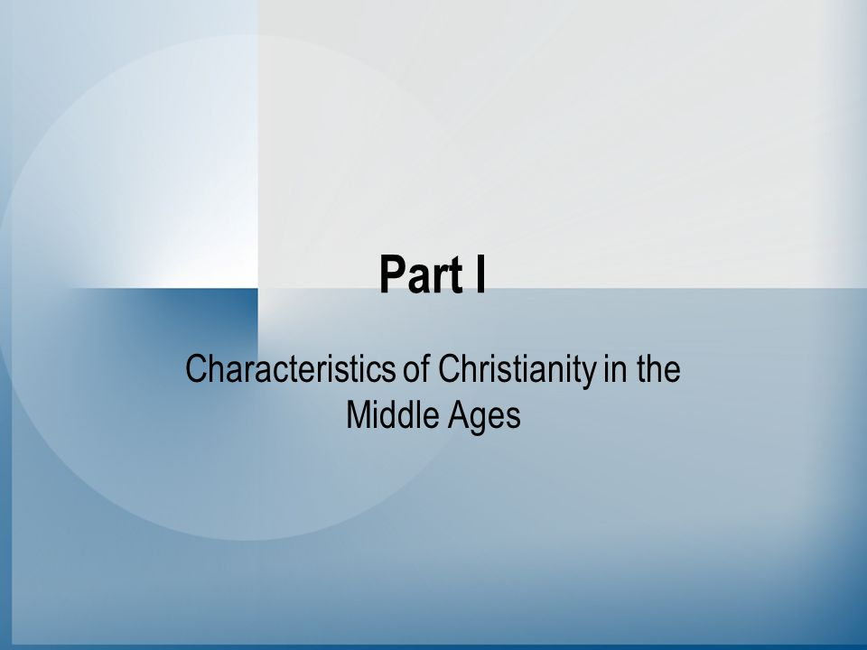 Part I Characteristics of Christianity in the Middle Ages