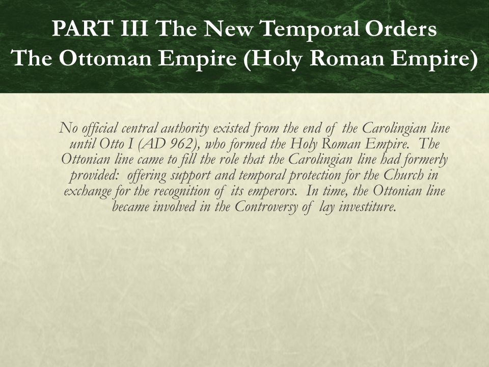 No official central authority existed from the end of the Carolingian line until Otto I (AD 962), who formed the Holy Roman Empire.