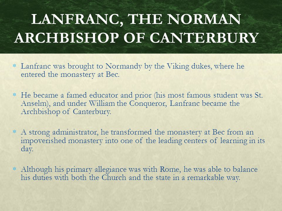  Lanfranc was brought to Normandy by the Viking dukes, where he entered the monastery at Bec.