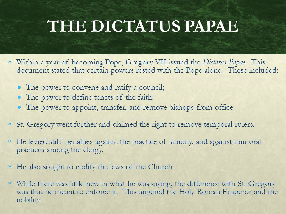  Within a year of becoming Pope, Gregory VII issued the Dictatus Papae.
