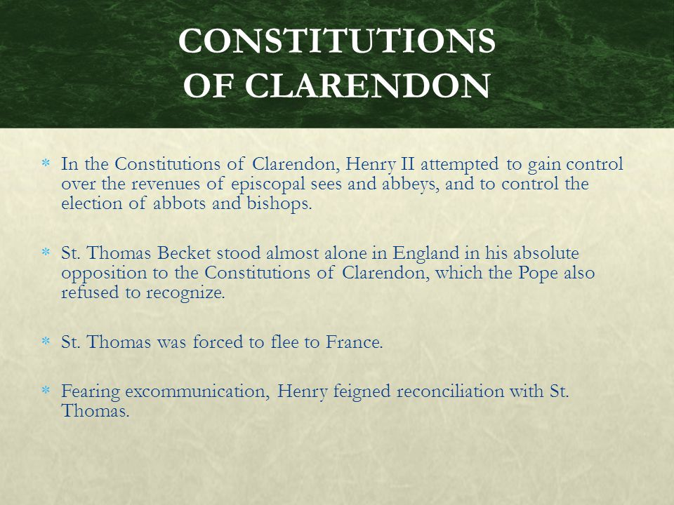  In the Constitutions of Clarendon, Henry II attempted to gain control over the revenues of episcopal sees and abbeys, and to control the election of abbots and bishops.